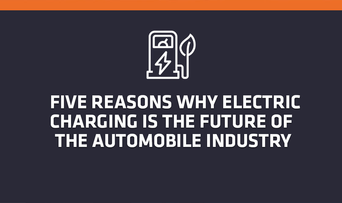 5 Reasons Why Electric Charging Is The Future Of The Automobile Industry