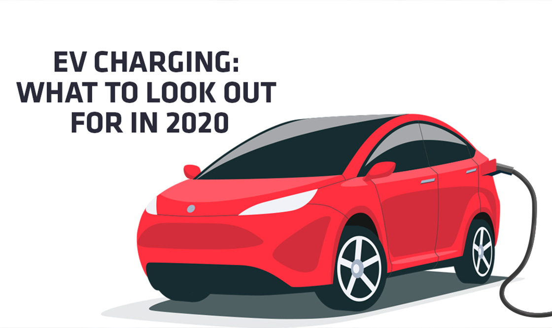 EV Charging: What To Look Out For In 2020